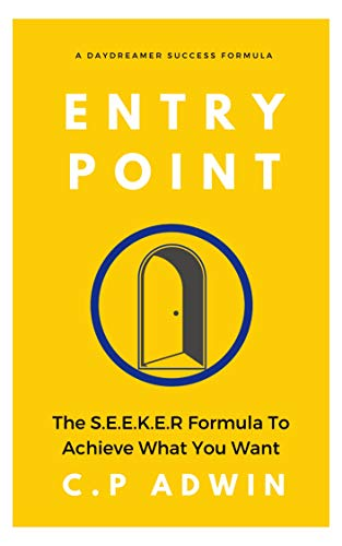 Entry Point: The S.E.E.K.E.R Formula To Achieve What You Want - A Daydreamer Success Formula (English Edition)