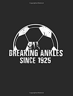 Breaking Ankles Since 1925: Soccer Player Lined Journals