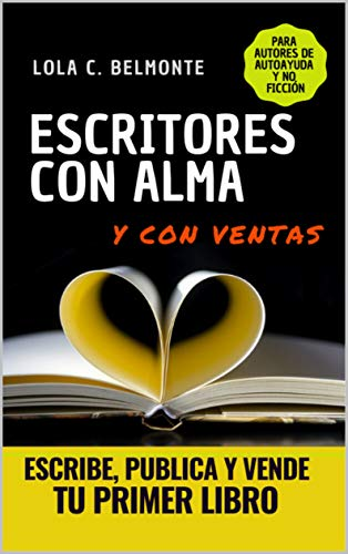 ESCRITORES CON ALMA: ESCRIBE, PUBLICA Y VENDE TU PRIMER LIBRO Autores de Autoayuda y No Ficción