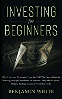 Investing for Beginners: Which Investor Personality Type Are YOU? The Secret Guide to Selecting the Right Investment for Newbies - Stock Market, Forex, Options Trading, Futures, ETFs or Real Estate