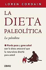 La dieta paleolítica: Pierda peso y gane salud con la dieta ancestral que la naturaleza diseñó para usted (Nutrición y dietética) (Spanish Edition) Kindle Edition