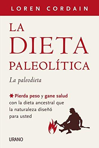 La dieta paleolítica: Pierda peso y gane salud con la dieta ancestral que la naturaleza diseñó para usted (Nutrición y dietética)