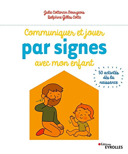 Communiquer et jouer par signes avec mon enfant: 50 activités dès la naissance