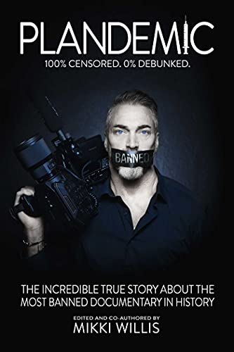Plandemic: The Incredible True Story about the Most Banned Documentary in History