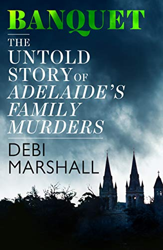Banquet: The Untold Story of Adelaide's Family Murders (English Edition)