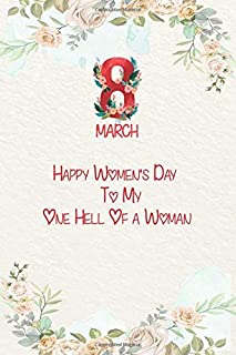 8TH March, Happy Women's Day To My One Hell Of a Woman: ,Notebook Planner : Weekly To Do List & Lined Notebook,Internation...