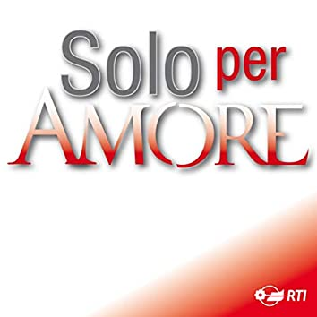 Solo per amore (Colonna sonora originale della serie TV)