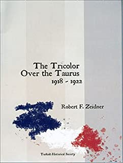 The Tricolor Over the Taurus: The French in Cilicia and Vicinity 1918-1922 by Robert F. Zeidner (2005-08-02)