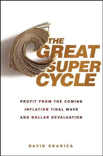 The Great Super Cycle: Profit from the Coming Inflation Tidal Wave and Dollar Devaluation (English Edition)