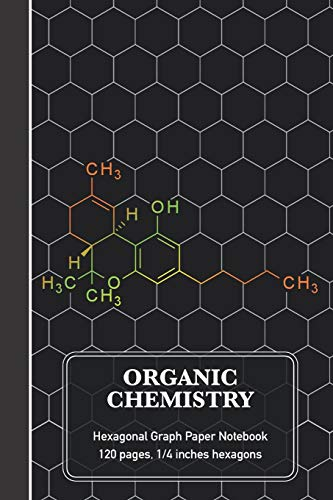 Organic Chemistry Hexagonal Graph Paper Notebook: THC Molecule Science Composition Notebook (120 pages, 6 x 9, 1/4 inch hexagons)