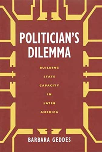 Politician's Dilemma: Building State Capacity in Latin America (California Series on Social Choice and Political Economy, No.25)
