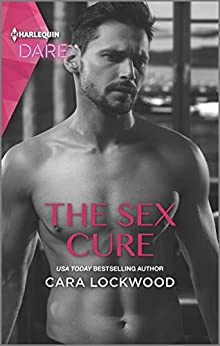 The Sex Cure: A Sexy Billionaire Romance by [Cara Lockwood]