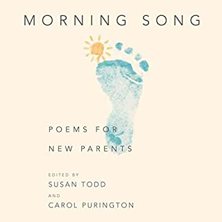 Morning Song     Poems for New Parents              By:                                                                                                                                 Susan Todd (editor),                                                                                        Carol Purington (editor),                                                                                        John Berryman,                   and others                          Narrated by:                                                                                                                                 Robert Bagg,                                                                                        David Stanford Burr,                                                                                        Susie Patlove,                   and others                 Length: 1 hr and 18 mins     2 ratings     Overall 5.0