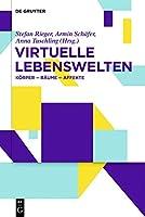 Virtuelle Lebenswelten: Koerper - Raeume - Affekte