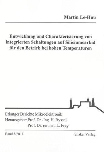 Entwicklung und Charakterisierung von integrierten Schaltungen auf Siliciumcarbid für den Betrieb bei hohen Temperaturen (Erlanger Berichte Mikroelektronik)