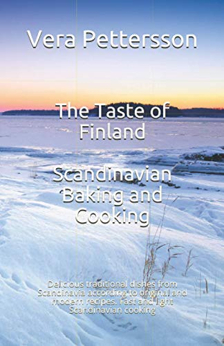 The Taste of Finland - Scandinavian Baking and Cooking: Delicious traditional dishes from Scandinavia according to original and modern recipes. Fast ... Scandinavian cooking (Scandinavian Recipes)
