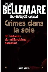 Crimes dans la soie : 30 histoires de milliardaires assassins Format Kindle
