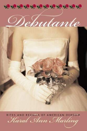 Debutante: Rites and Regalia of American Debdom (Culture America (Hardcover))