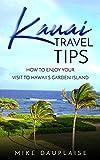 Kauai Travel Tips: How to Enjoy Your Visit to Hawaii's Garden Island (Golf Kauai: A Detailed Guide to Golf Courses on Hawaii s Garden Isle)