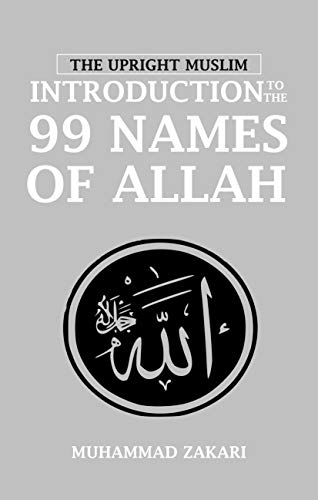 The Upright Muslim: Introduction to the 99 Names of Allah (English Edition)