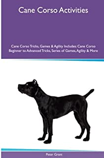 Cane Corso Activities Cane Corso Tricks, Games & Agility. Includes: Cane Corso Beginner to Advanced Tricks, Series of Game...