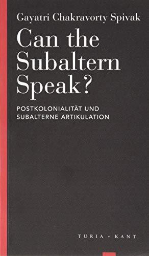 Can the Subaltern Speak?: Postkolonialität und subalterne Artikulation