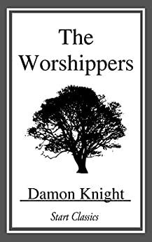The Worshippers by [Damon Knight, Ed Emshwiller]