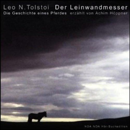 Der Leinwandmesser und Die Geschichte eines Pferdes                   Autor:                                                                                                                                 Leo Tolstoi                               Sprecher:                                                                                                                                 Achim Höppner                      Spieldauer: 1 Std. und 55 Min.     15 Bewertungen     Gesamt 4,3