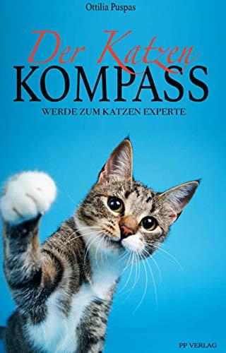 Der Katzen Kompass: Werde zum Katzen Experte - Lerne alles über die geheime Katzensprache, Katzenerziehung, Ernährung und vieles mehr - inkl. Clickertraining