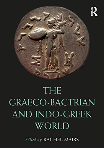 The Graeco-Bactrian and Indo-Greek World (Routledge Worlds)