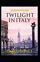 Twilight in Italy:Classic Original Edition By Edgar Rice(Annotated)