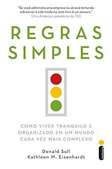 Regras simples: Como viver tranquilo e organizado em um mundo cada vez mais complexo (Portuguese Edition) by [Donal Sull, Kathleen M. Eisenhardt]