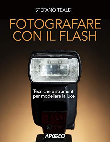 Fotografare con il flash. Tecniche e strumenti per modellare la luce. Ediz. illustrata
