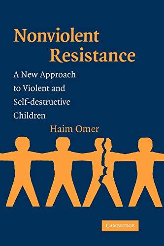 Nonviolent Resistance: A New Approach to Violent and Self-Destructive Children