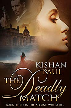 The Deadly Match (The Second Wife Series Book 3) by [Kishan Paul]