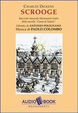 Scrooge. Racconto musicale liberamente tratto dalla novella «Canto di Natale» letto da Sergio Scorzillo. Audiolibro