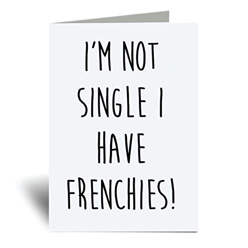 Greeting Cards Frenchie Card Greeting I'm Not Single I Have Frenchies Pet Card Birthday Card Friend Day Valentines Card for Thanks Fathers Day Anniversary Birthday