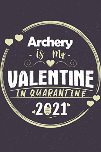 Archery is My Valentine in Quarantine 2021: blank lined Notebook as a gift For Valentine 2021, journal valentine's day in 2021 for who loves Archery | ... Notes , awesome notebook during lockdown 2021