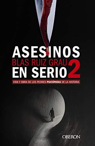 Asesinos en serio 2: Vida y obra de los peores psicópatas de la historia (Libros singulares)