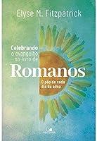 Celebrando O Evangelho No Livro De Romanos: O Pão De Cada Dia