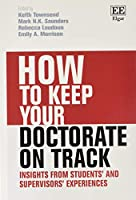 How to Keep Your Doctorate on Track: Insights from Students and Supervisors Experiences (How to Guides)