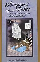 Allegories of Desire: Esoteric Literary Commentaries of Medieval Japan (Harvard-Yenching Institute Monograph Series)