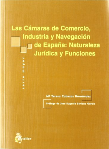 Camaras de comercio, industria y navegacion de españa: naturaleza juridica y funciones,...