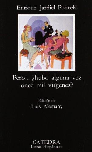 Pero... hubo alguna vez once mil virgenes?/ But... Were There Ever Eleven Thousand Virgins? (Letras hispanicas/ Hispanic Writings) (Spanish Edition) by Enrique Jardiel Poncela(2007-06-30)