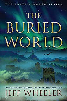 The Buried World (The Grave Kingdom Book 2) by [Jeff Wheeler]