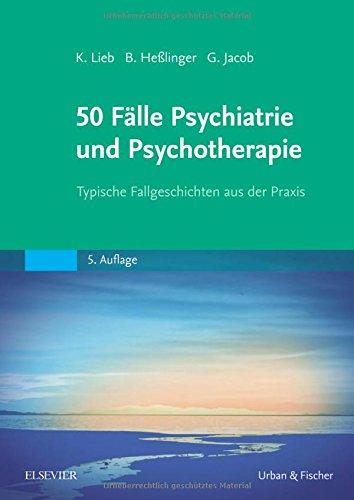 50 Fälle Psychiatrie und Psychotherapie: Typische Fallgeschichten aus der Praxis