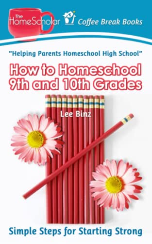 How To Homeschool 9th And 10th Grade Simple Steps For Starting Strong Coffee Break Books Volume 28