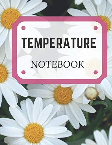 Temperature notebook: Perfect Medical Notebook / Body Temperature Tracker / Health Organizer / Temperature Tracking For Everyone / Temperature ... Record Sheet / Daily Temperature Check Sheet