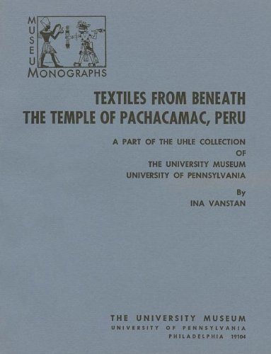 Textiles from Beneath the Temple of Pachacamac, Peru: A Part of the Uhle Collection (University Museum Monographs : No. 30)