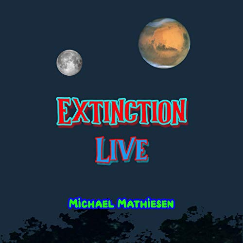 Extinction: Live Audiobook By Michael Mathiesen cover art